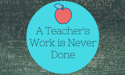 A Teacher's Work is Never Done