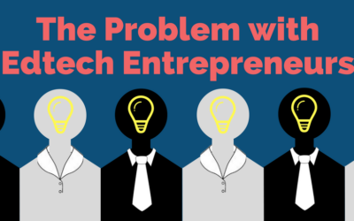 The Problem with EdTech Entrepreneurs