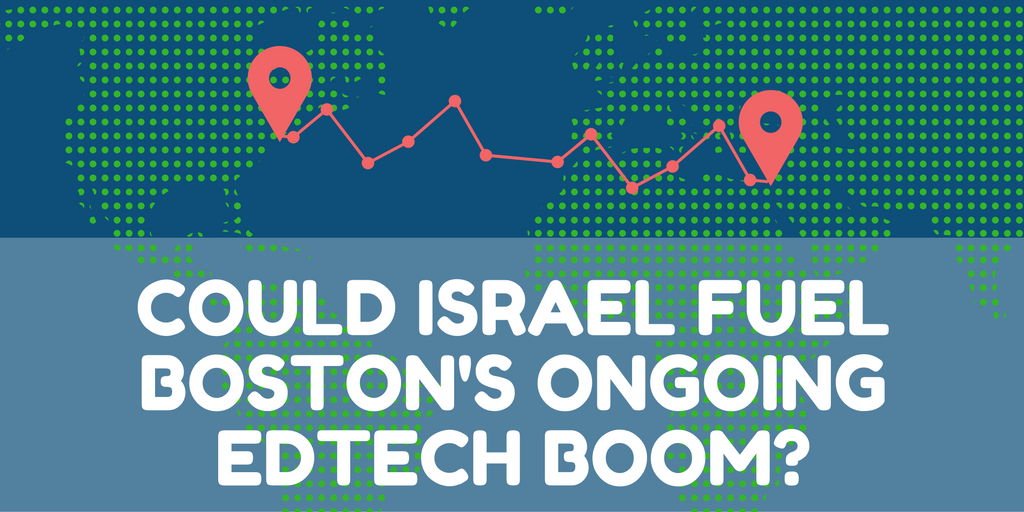 Could Israel Fuel Boston's Ongoing EdTech Boom?