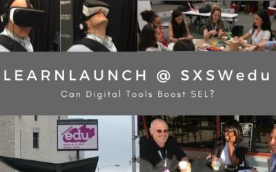 LearnLaunch @ SXSWedu 2017: Can Digital Tools Boost SEL?