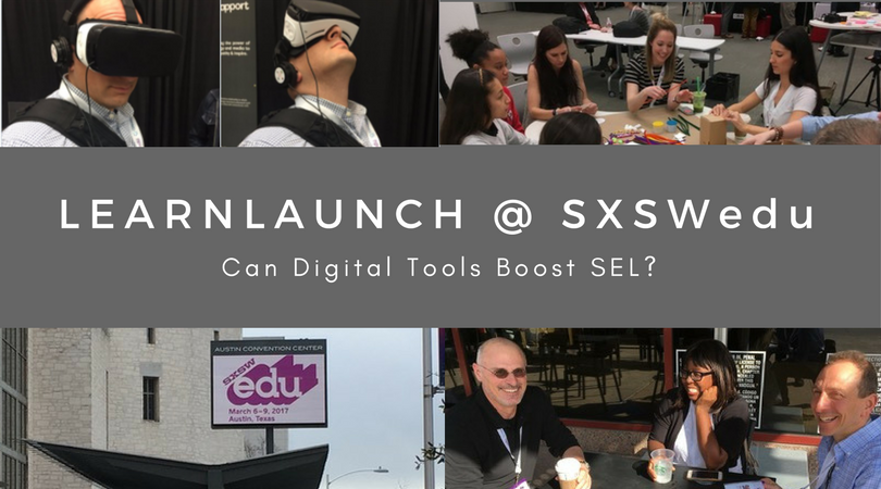 LearnLaunch @ SXSWedu 2017: Can Digital Tools Boost SEL?