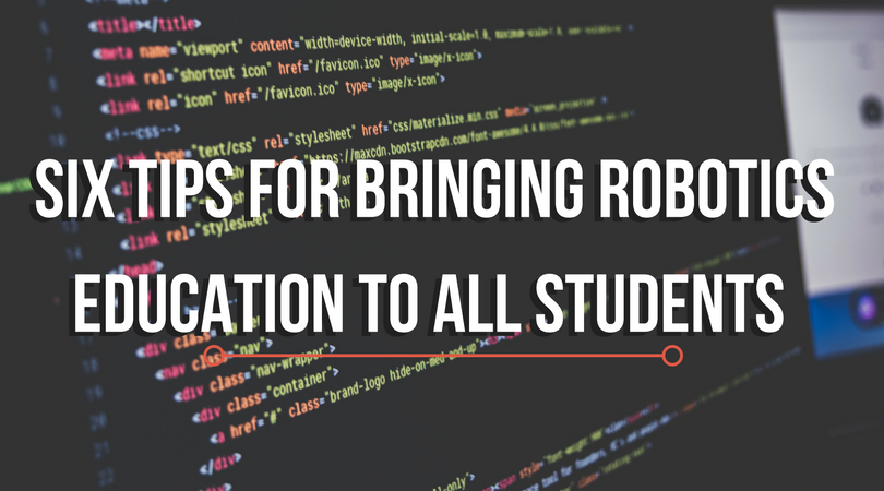 Six Tips for Bringing Robotics Education to All Students