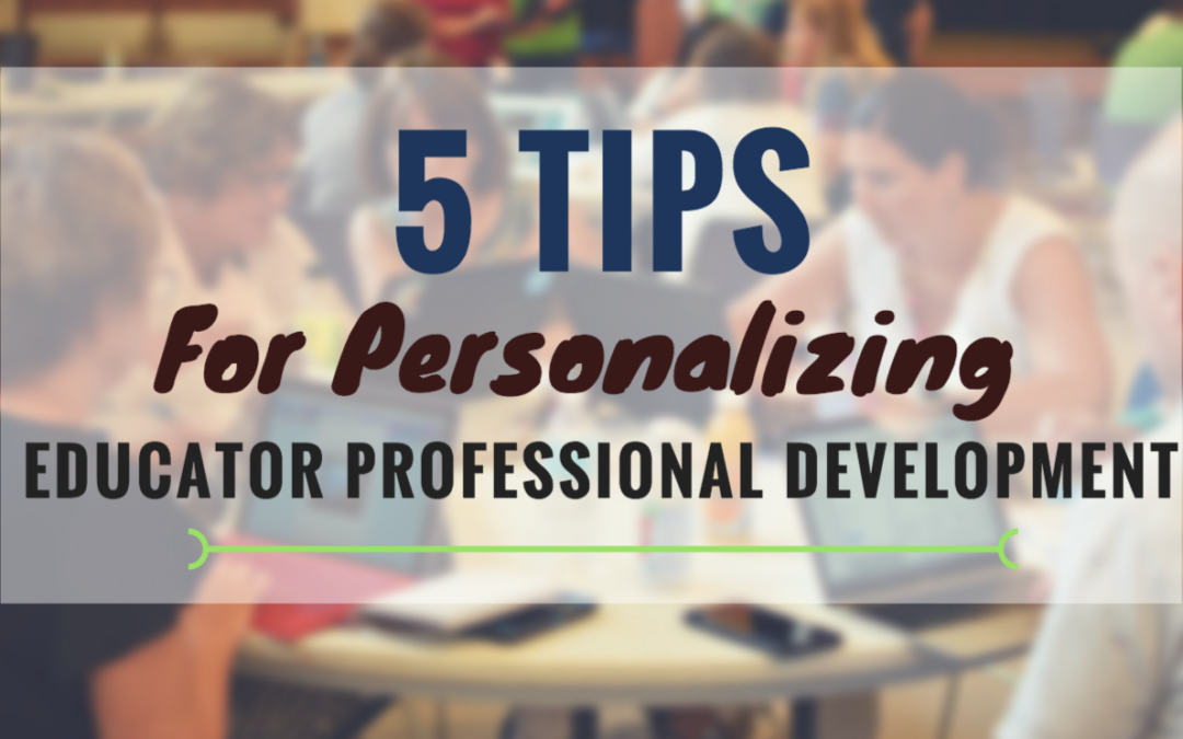 5 Tips for Personalizing Educator Professional Development