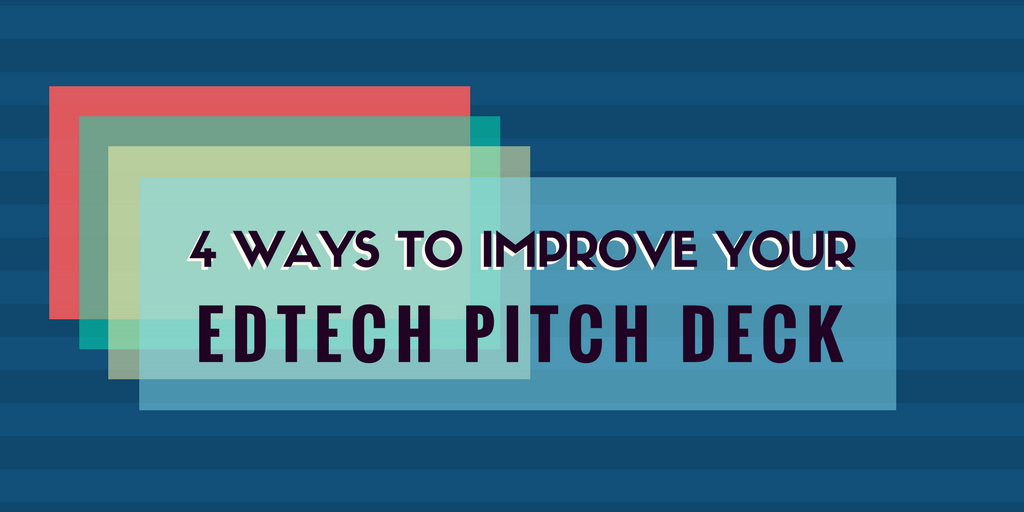 Four Ways to Improve Your Edtech Pitch Deck